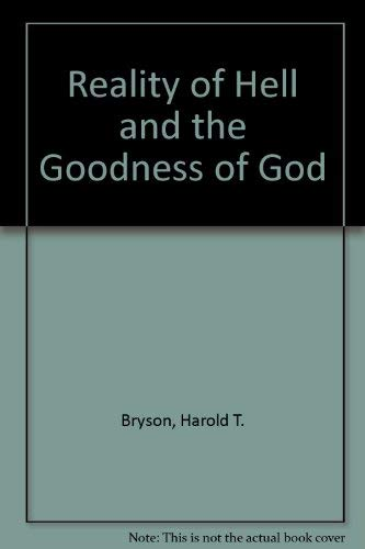 Reality of Hell and the Goodness of God (9780842352796) by Bryson, Harold T.