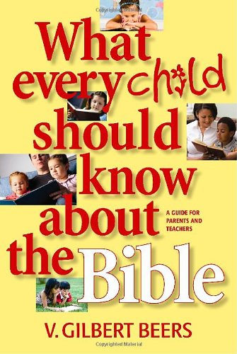 What Every Child Should Know about the Bible (0842353089) by Beers, V. Gilbert