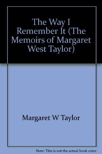 The Way I Remember It (The Memoirs of Margaret West Taylor)