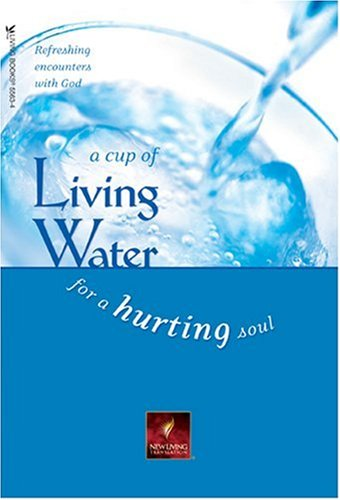 A Cup of Living Water for a Hurting Soul: David R. Veerman & Neil S. Wilson