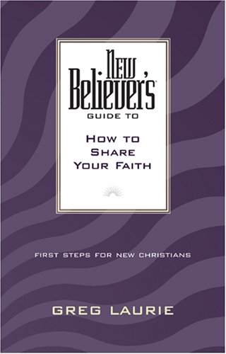 New Believer's Guide to How to Share Your Faith (New Believers Guides): Laurie, Greg