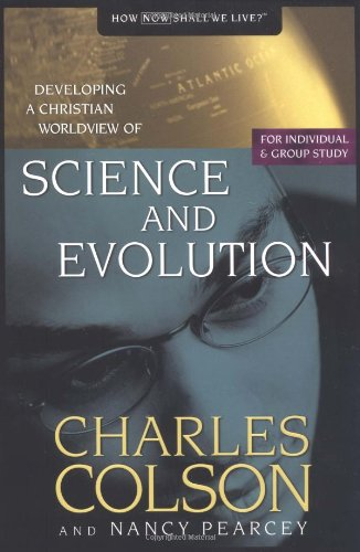 Science and Evolution: Developing a Christian Worldview of Science and Evolution (9780842355834) by Charles W. Colson; Nancy Pearcey