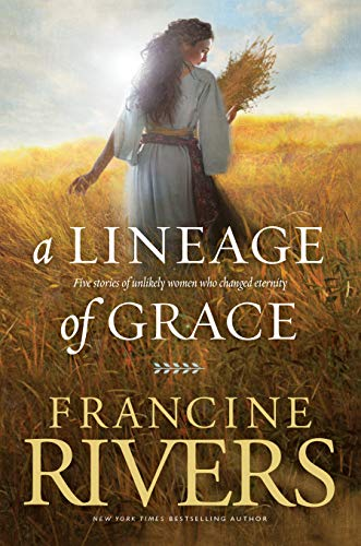 9780842356329: A Lineage of Grace: Five Stories of Unlikely Women Who Changed Eternity