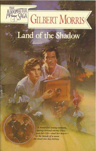 Land of the Shadow (The Appomattox Saga,: Morris, Gilbert