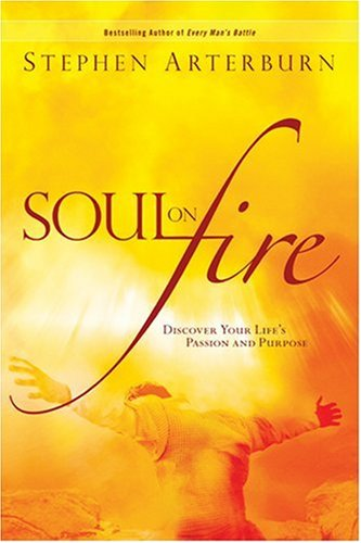 Soul on Fire: Discover Your Life's Passion and Purpose (Flashpoints) (0842357548) by Stephen Arterburn