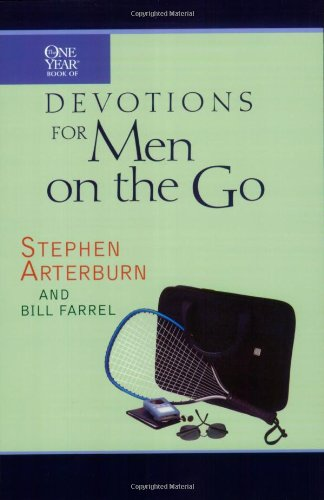 The One Year Devotions for Men on the Go (0842357564) by Stephen Arterburn; Bill Farrel