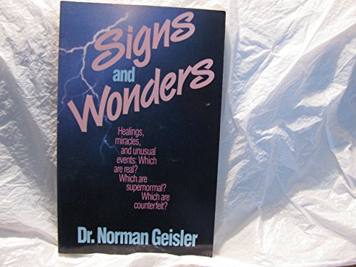 9780842359047: Signs and Wonders: Healings, Miracles, and Unusual Events : Which Are Real? Which Are Supernormal? Which Are Counterfeit?