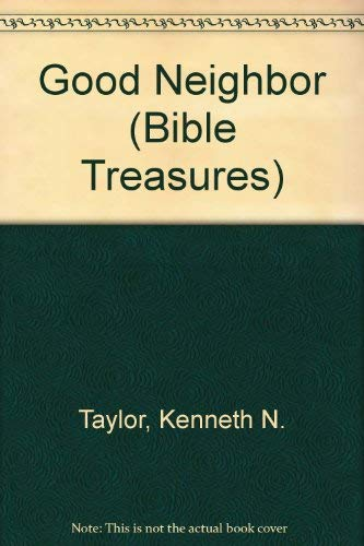 Good Neighbor (Bible Treasures) (0842359478) by Kenneth N. Taylor