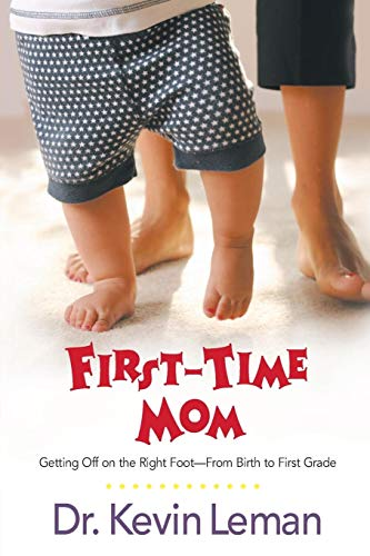 First-Time Mom: Getting Off on the Right Foot From Birth to First Grade (0842360395) by Kevin Leman