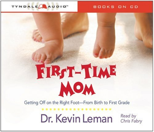First-Time Mom: Getting Off on the Right Foot-From Birth to First Grade: Dr. Kevin Leman