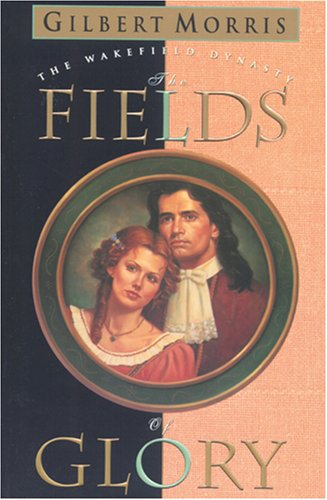 9780842362290: The Fields of Glory (Wakefield Dynasty #4)