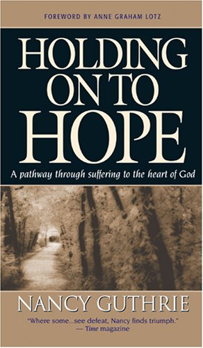 Holding On to Hope: A pathway through suffering to the heart of God: Guthrie, Nancy