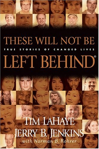 9780842365932: These Will Not Be Left Behind: True Stories of Changed Lives