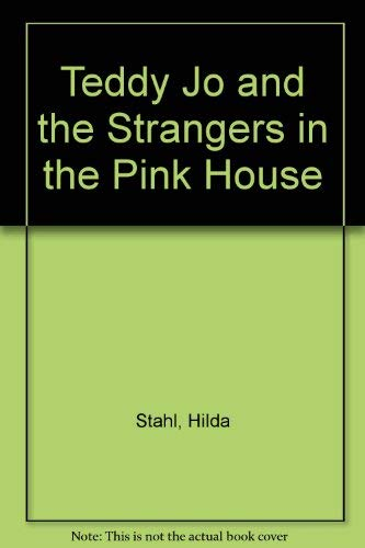 Teddy Jo and the Strangers in the Pink House: Stahl, Hilda