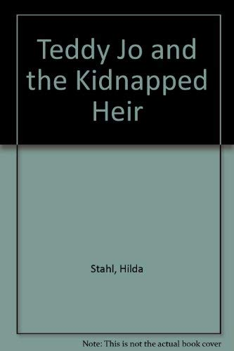 Teddy Jo and the Kidnapped Heir (0842369511) by Hilda Stahl