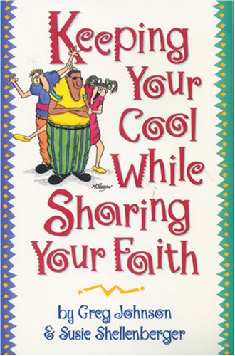 Keeping Your Cool while Sharing Your Faith (0842370366) by Greg Johnson; Susie Shellenberger