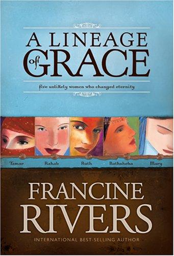 9780842371100: A Lineage of Grace- Unveiled: Tamar / Unashamed: Rahab / Unshaken: Ruth / Unspoken: Bathsheba / Unafraid: Mary