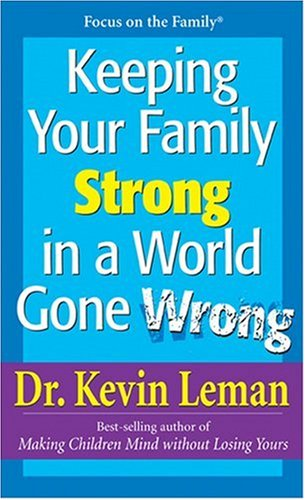 9780842371124: Keeping Your Family Strong In a World Gone Wrong