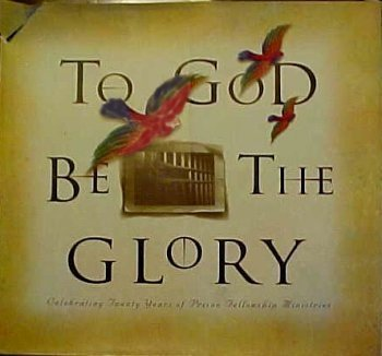 9780842371810: To God Be the Glory: Celebrating Twenty Years of Prison Fellowship Ministries