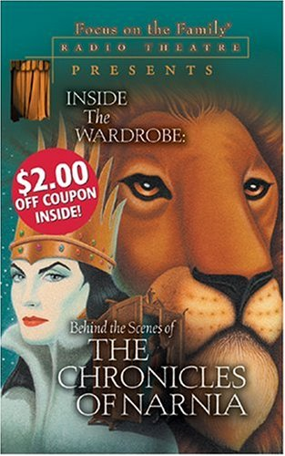 Inside the Wardrobe: Behind the Scenes of The Chronicles of Narnia (Radio Theatre) (0842371834) by Focus on the Family