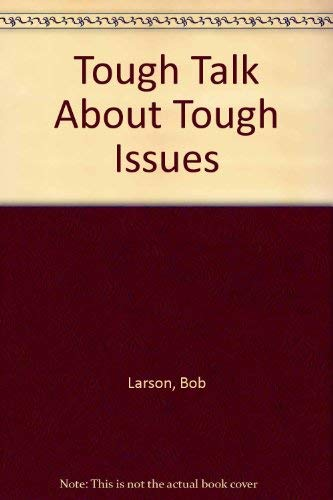 Tough Talk About Tough Issues (9780842372978) by Larson, Bob