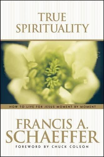 True Spirituality: Schaeffer, Francis A.