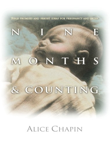 Nine Months & Counting: Bible Promises/Bright Ideas f/Pregnancy and After (0842373632) by Alice Chapin