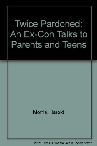 9780842373968: Twice Pardoned: An Ex-Con Talks to Parents and Teens