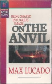 On the Anvil: Being Shaped into God's Image (9780842374286) by Max Lucado