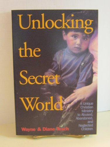9780842377355: Unlocking the Secret World: A Unique Christian Ministry to Abused, Abandoned, and Neglected Children