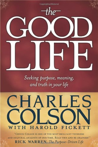 9780842377492: The Good Life: Seeking Purpose, Meaning, and Truth in Your Life
