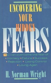 Uncovering Your Hidden Fears (0842377611) by H. Norman Wright