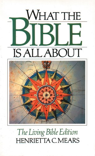 What the Bible Is All About (9780842379021) by Henrietta C. Mears