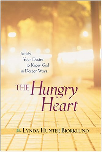 The Hungry Heart: Satisfy Your Desire to Know God in Deeper Ways: Lynda Hunter Bjorklund