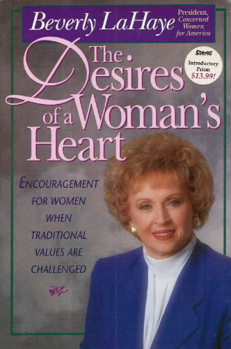 The Desires of a Woman's Heart: Encouragement for Women When Traditional Values Are Challenged (0842379452) by Beverly LaHaye