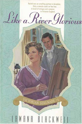 Like a River Glorious (Victorian Serenade #1): Blackwell, Lawana