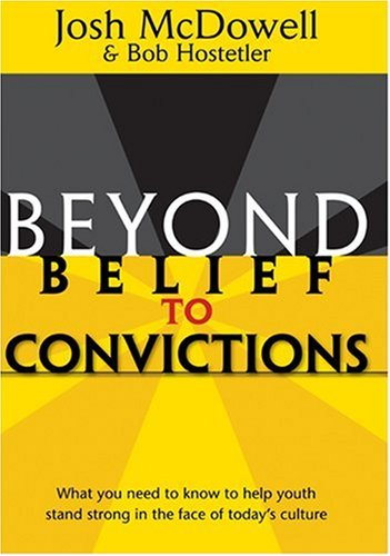 BEYOND BELIEF TO CONVICTIONS (WHAT YOU NEED: JOSH McDOWELL &