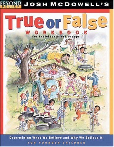 True or False Workbook: younger children (Beyond Belief Campaign) (0842380124) by McDowell, Josh D.