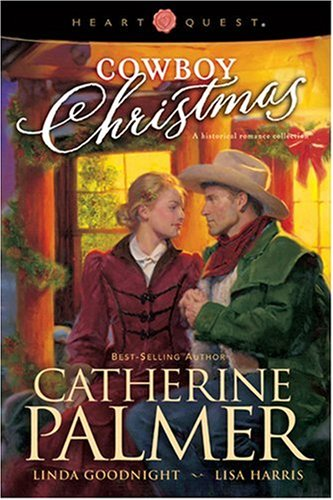 Cowboy Christmas: A Rancher's Heart/Undercover Cowboy/The Outlaw's: Palmer, Catherine, Goodnight,