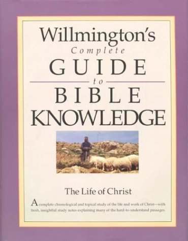 Willmington's Complete Guide to Bible Knowledge: The Life of Christ: Willmington, Harold L.