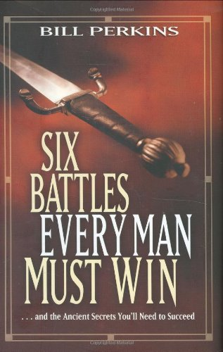 9780842382878: Six Battles Every Man Must Win: and the Ancient Secrets You'll Need to Succeed