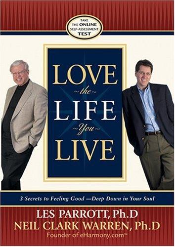 Love the Life You Live (9780842383639) by Les Parrott; Neil Clark Warren