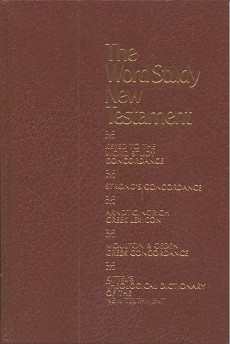 The Word Study New Testamention, Containing the Numbering System to the Word Study Concordance an...