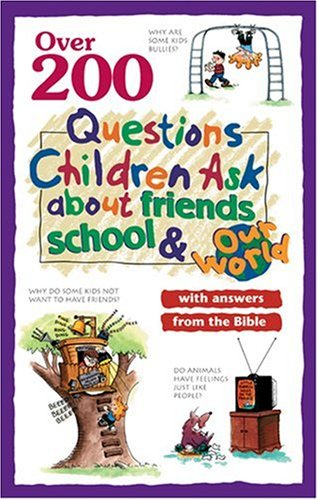 9780842386388: Over 200 Questions Children Ask About Friends, School & Our World: With Answers From the Bible