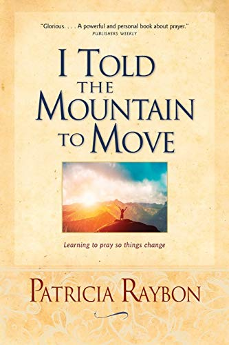 9780842387989: I Told the Mountain to Move: Learning to Pray So Things Change
