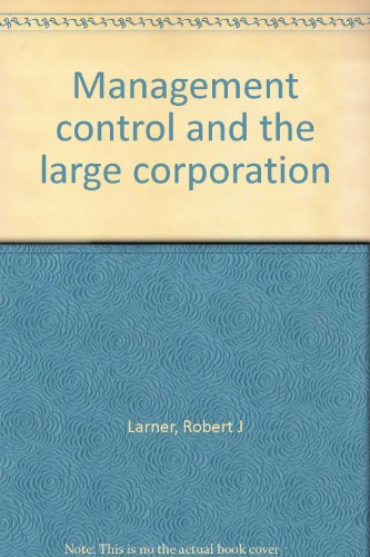 Management control and the Large Corporation: Larnar, Robert J.
