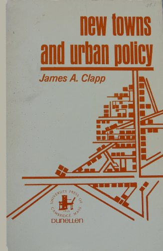 New Towns and Urban Policy; Planning Metropolitan Growth: James A. Clapp