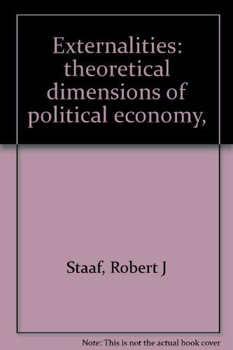EXTERNALITIES: THEORETICAL DIMENSIONS OF POLITICAL ECONOMY.: Staaf, Robert & Tannian, Francis, eds.