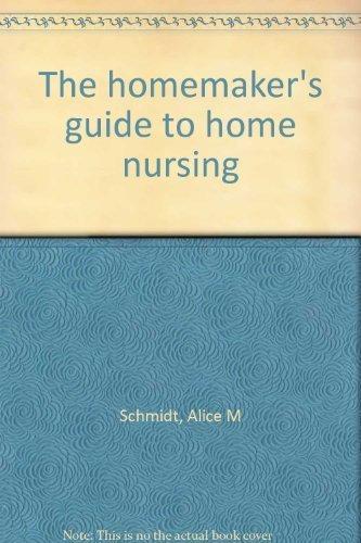 The homemaker's guide to home nursing: Schmidt, Alice M