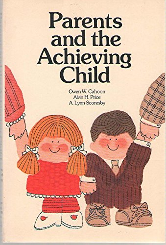 Parents and the Achieving Child: Cahoon, Owen W., etc.